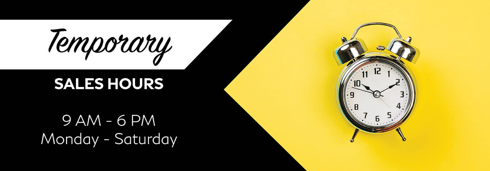 temporary sales hours per COVID-19 9 am - 6 pm monday - saturday