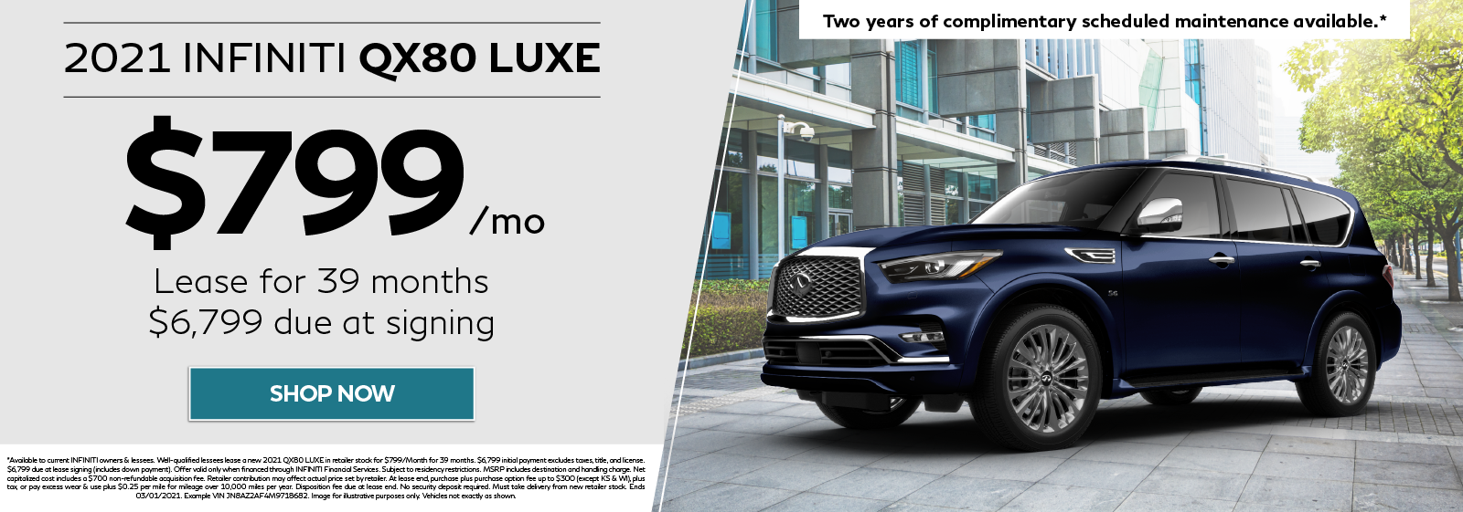 Lease a new 2021 QX80 Luxe for $799 per month for 39 months. Click to shop now.