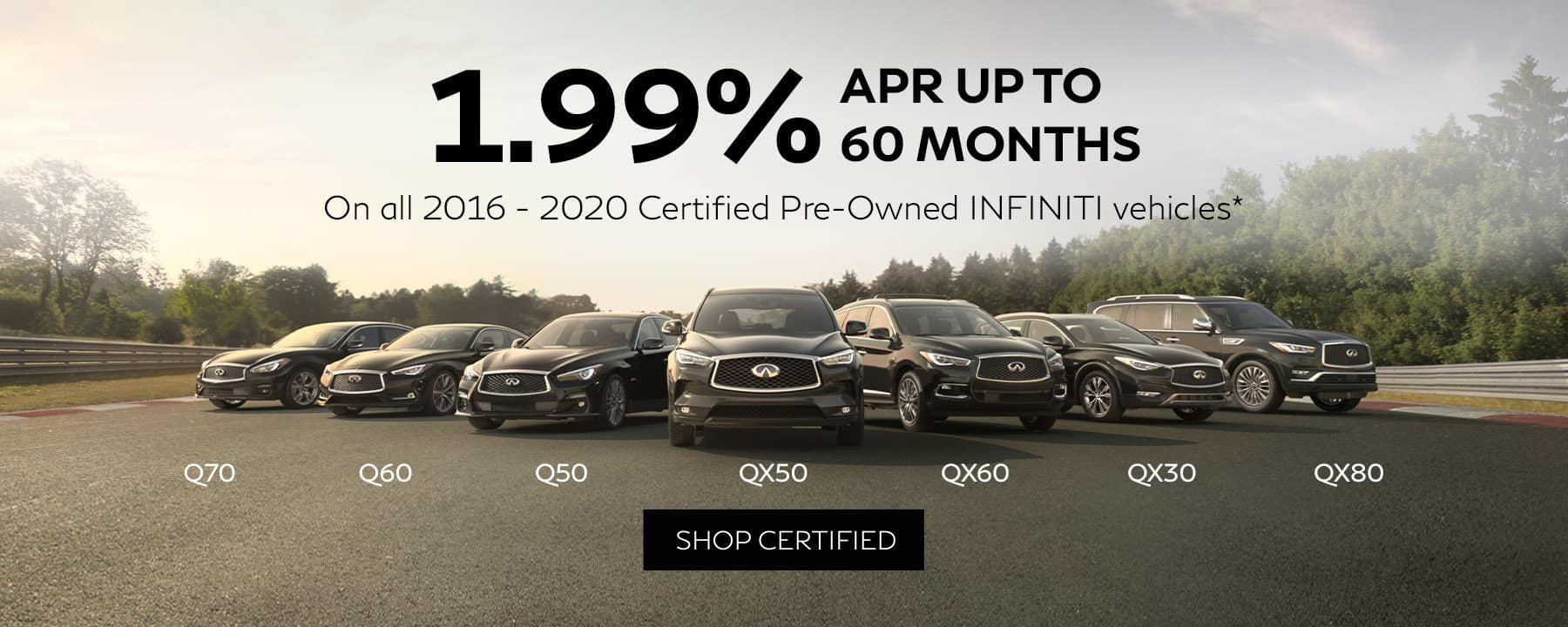 1.99% APR financing up to 60 months on all 2016 to 2020 model year certified pre-owned INFINITI vehicles