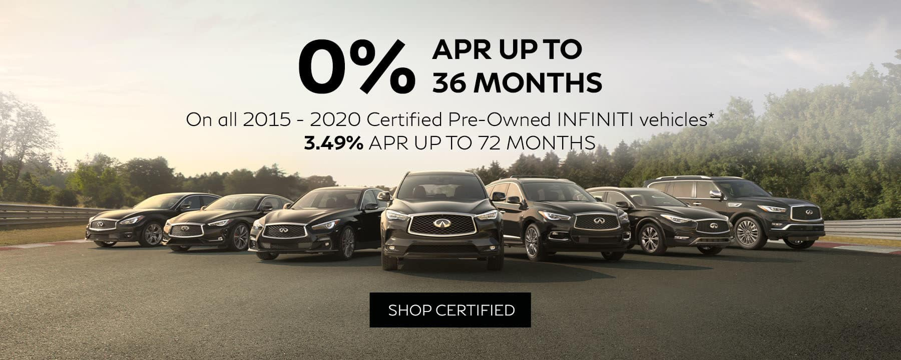 Finance any 2015 to 2020 Certified Pre-Owned INFINITI with 0% APR for 36 months or 3.49% up to 72 months.