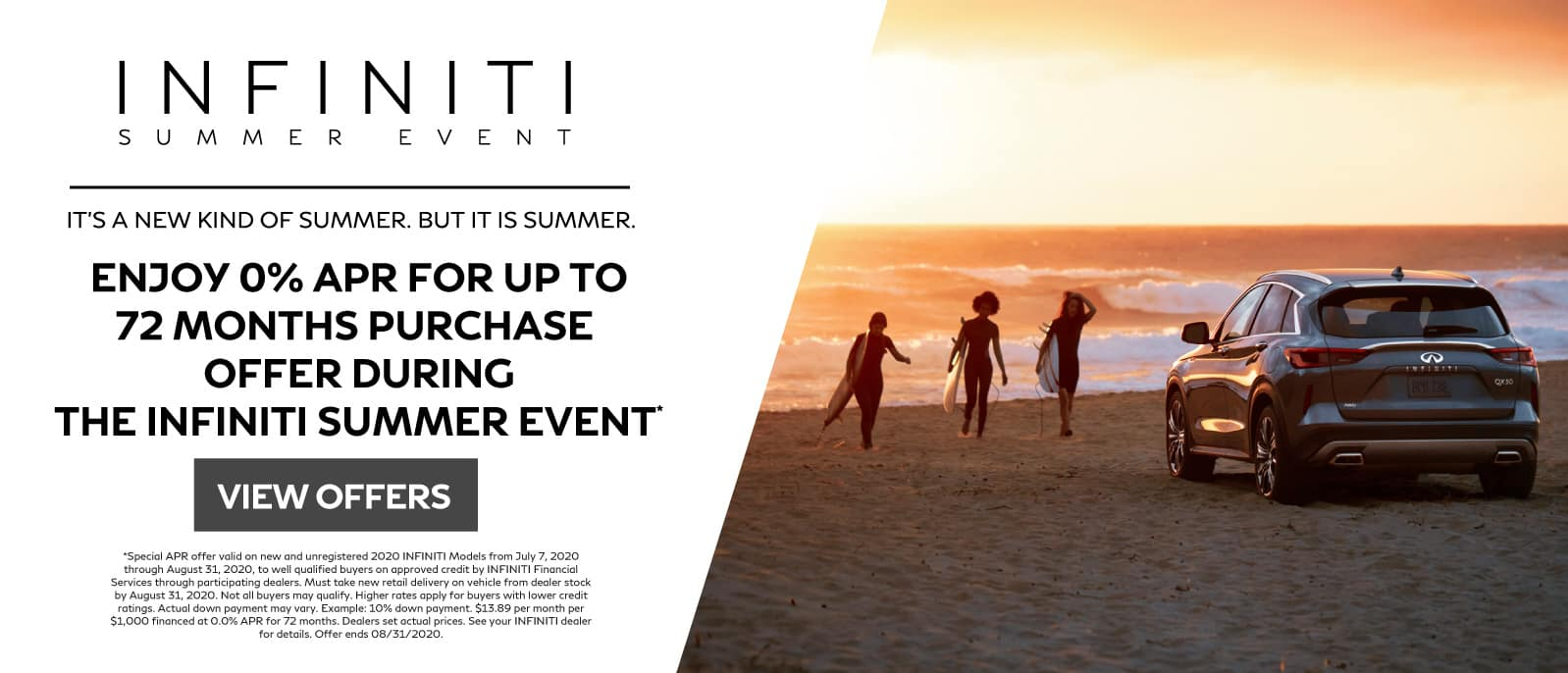 INFINITI SUMMER EVENT ENJOY 0% APR FOR UP TO 72 MONTHS PURCHASE  OFFER DURING THE INFINITI SUMMER EVENT* VIEW OFFERS