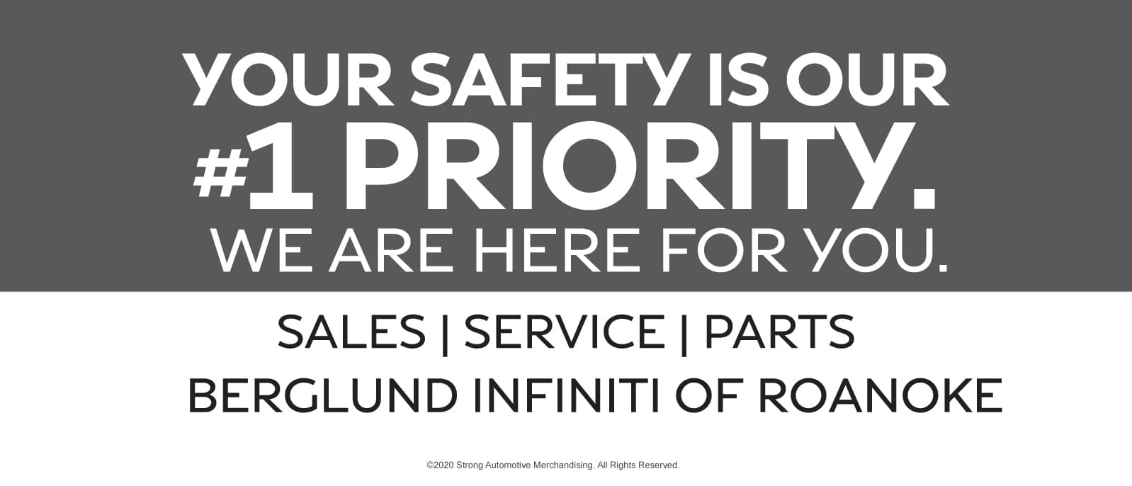 YOUR SAFETY IS OUR #1 PRIORITY. WE ARE HERE FOR YOU. SALES | SERVICE | PARTS