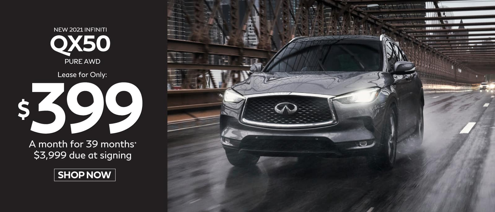 2021 QX50 Luxe AWD lease for only $399 Per month for 39 months $3,999 due at signing. Shop now.