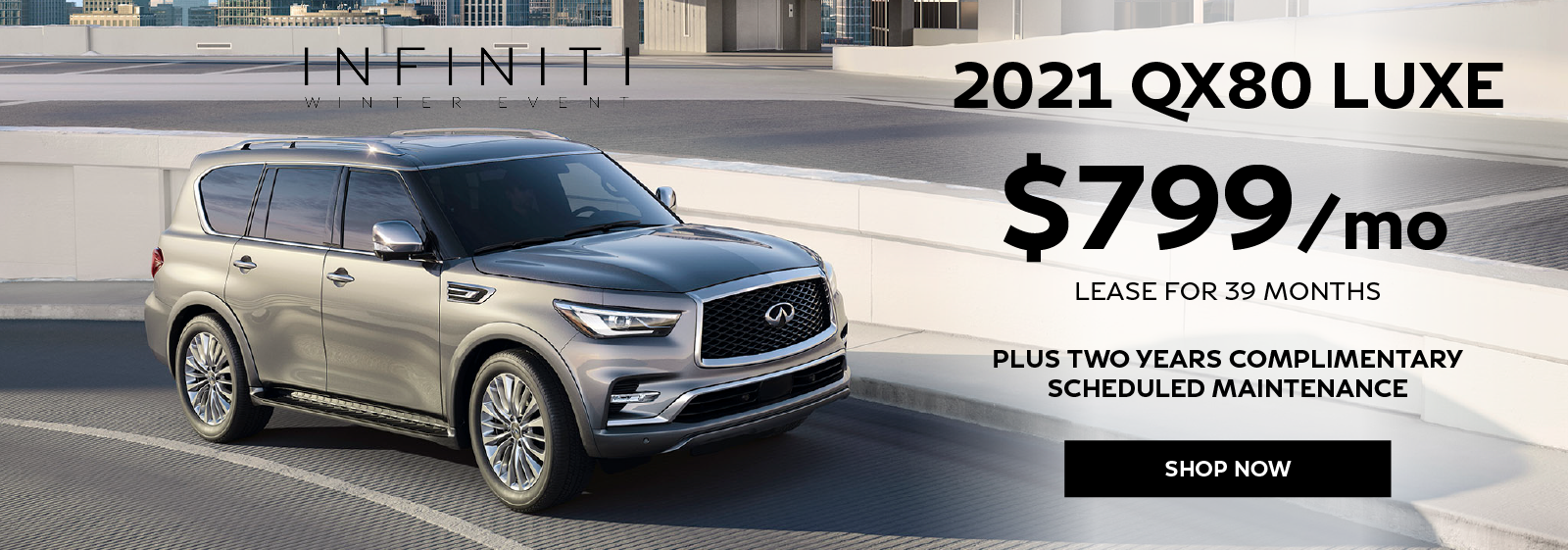Well-qualified lessees can lease a new 2021 INFINITI QX80 LUXE for $799 per month for 39 months plus get two years complimentary scheduled maintenance. Click to view inventory.
