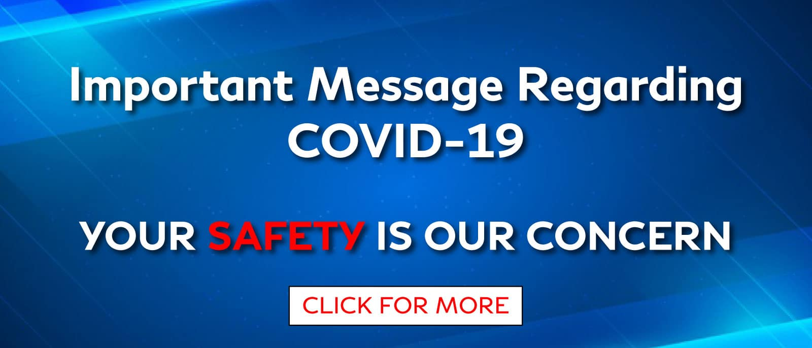 Important Message Regarding COVID-19. Your Safety Is Our Concern.