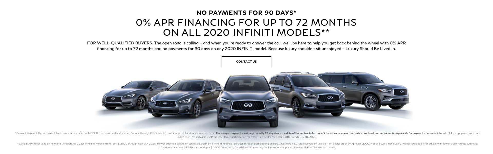 0% APR for up to 72 months with no payments for 90 days on all new 2020 INFINITI models. Shop Now.