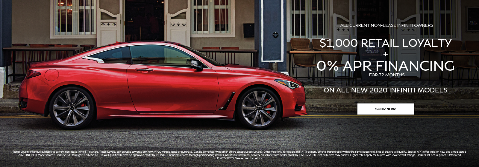 $1,000 Retail Loyalty + 0% APR financing for 72 months on all new 2020 INFINITI models. Click to shop now.