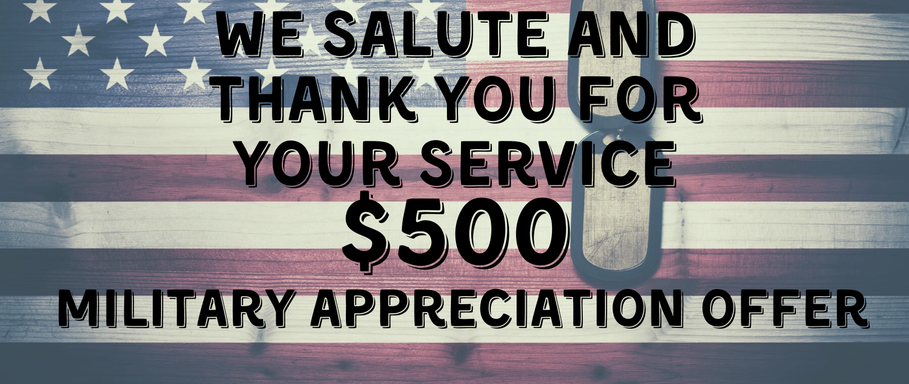 Military Appreciation Offer $500