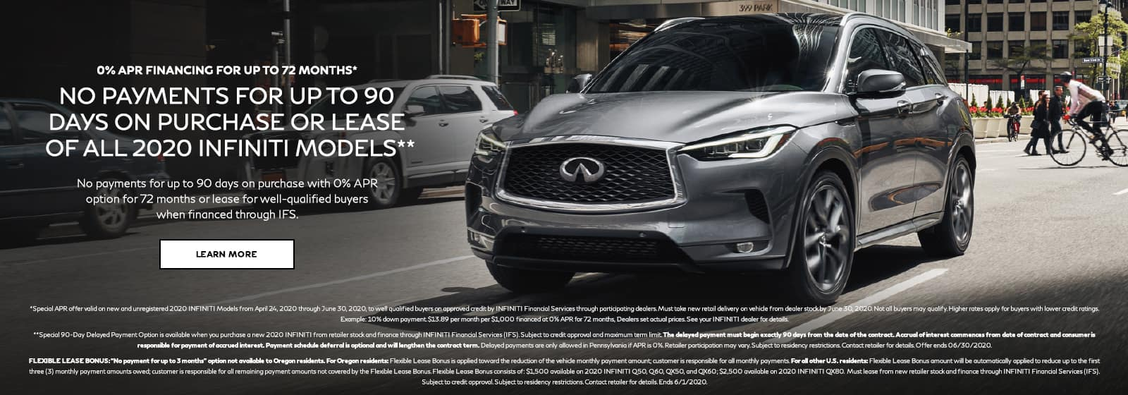 0% APR Financing for 72 months with no payments for 90 days on purchase or lease of all 2020 INFINITI Models. Restrictions may apply. See retailer for complete details.