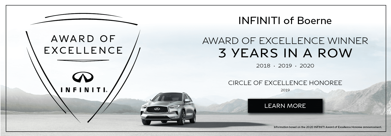 INFINITI of Boerne is a 3-time INFINITI Award of Excellence winner and Circle of Excellence honoree. Based on information from the 2019 INFINITI Award of Excellence honoree announcement.