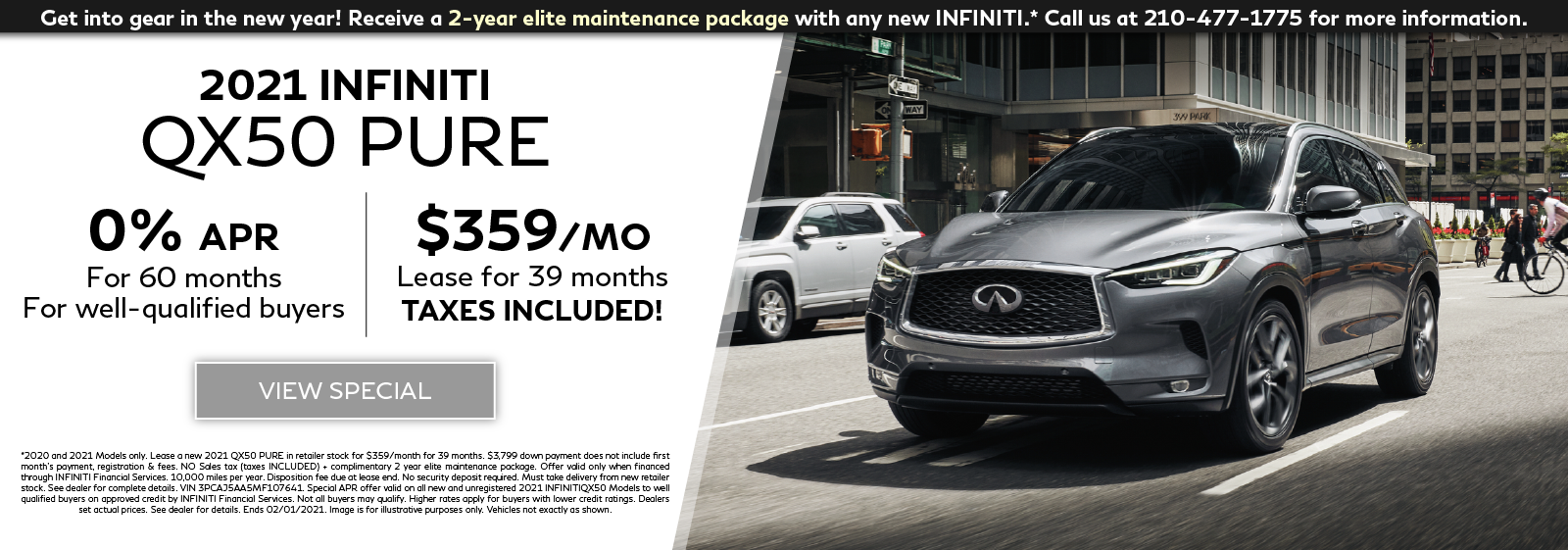 Well-qualified customers can lease a new 2021 QX50 PURE for $359 per month for 39 months OR get 0% APR financing for 60 months plus get a 2-year elite maintentenance package. Click to view special.