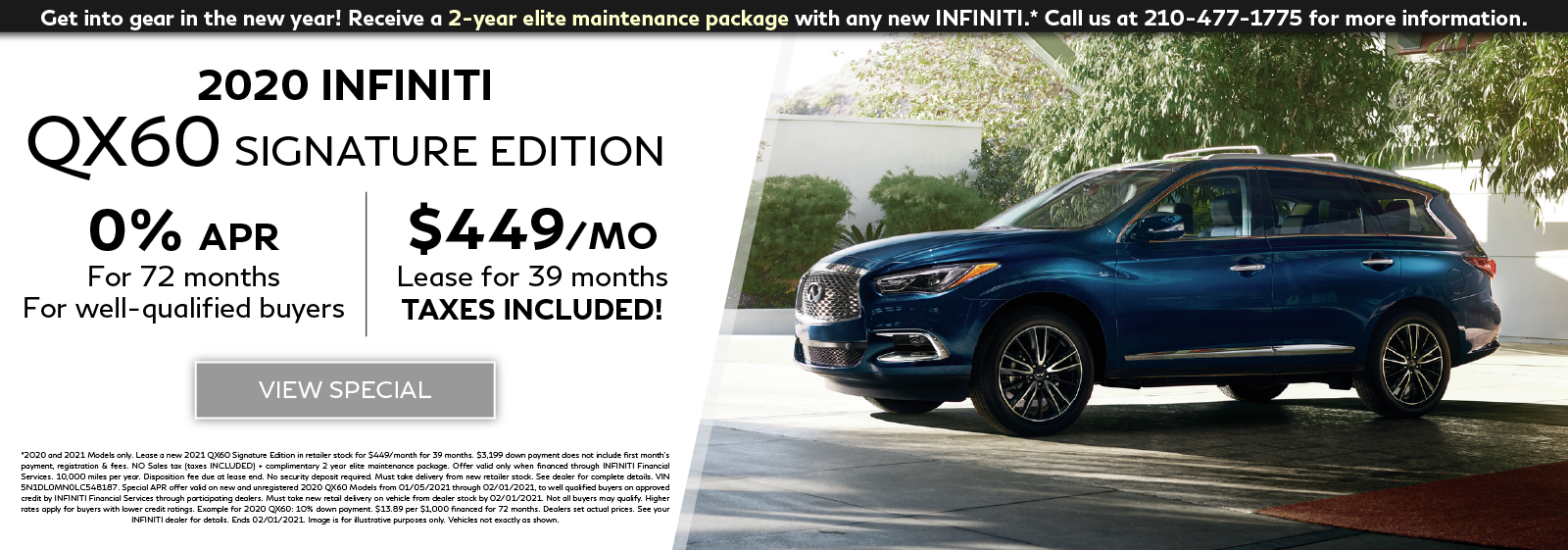 Well-qualified customers can lease a new 2020 QX60 Signature Edition for $449 per month for 39 months OR get 0% APR financing for 72 months plus get a 2-year elite maintentenance package. Click to view special.