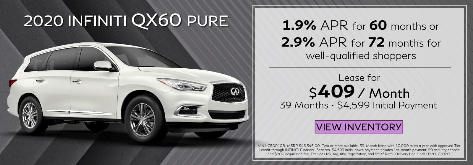 2020 QX60 PURE. $409 a month for 39 months. $4,599 initial payment. OR 1.9% APR for 60 months. White QX60 on black and gray abstract background. View Inventory button.