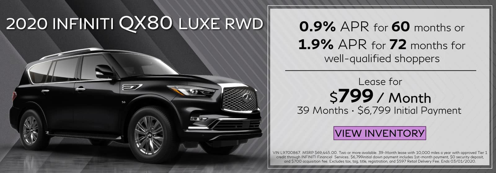 2020 QX80 LUXE RWD. Lease for $799 a month for 39 months. $6,799 initial payment. OR 0.9% APR for 60 months OR 1.9% APR for 72 months. Black QX80 on black and gray abstract background. View Inventory button.