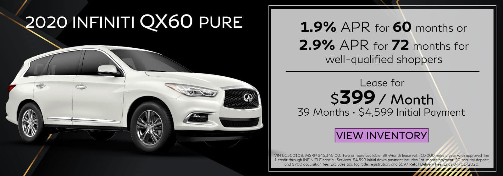2020 QX60 PURE. $399 a month for 39 months. $4,599 initial payment. OR 1.9% APR for 60 months. White QX60 on black abstract background. View Inventory button.