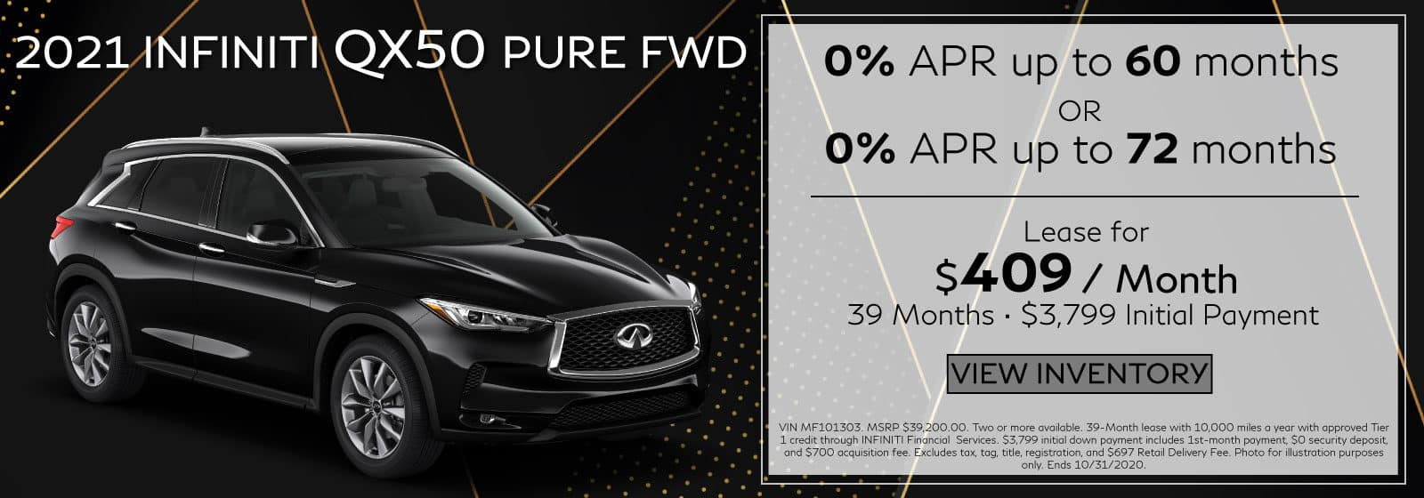 2020 QX50 PURE. $409 a month for 39 months. $3,799 initial payment. 0% APR up to 60 Months OR 0% APR for 72 months. Black QX50 on black abstract background. View Inventory button.