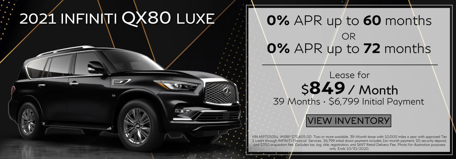 2020 QX80 LUXE RWD. Lease for $849 a month for 39 months. $6,799 initial payment. 0% APR up to 60 Months OR 0% APR for 72 months. Black QX80 on black abstract background. View Inventory button.