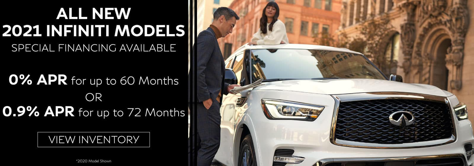 all new INFINITI models 0% for up to 60 months or .9% for up to 72 months