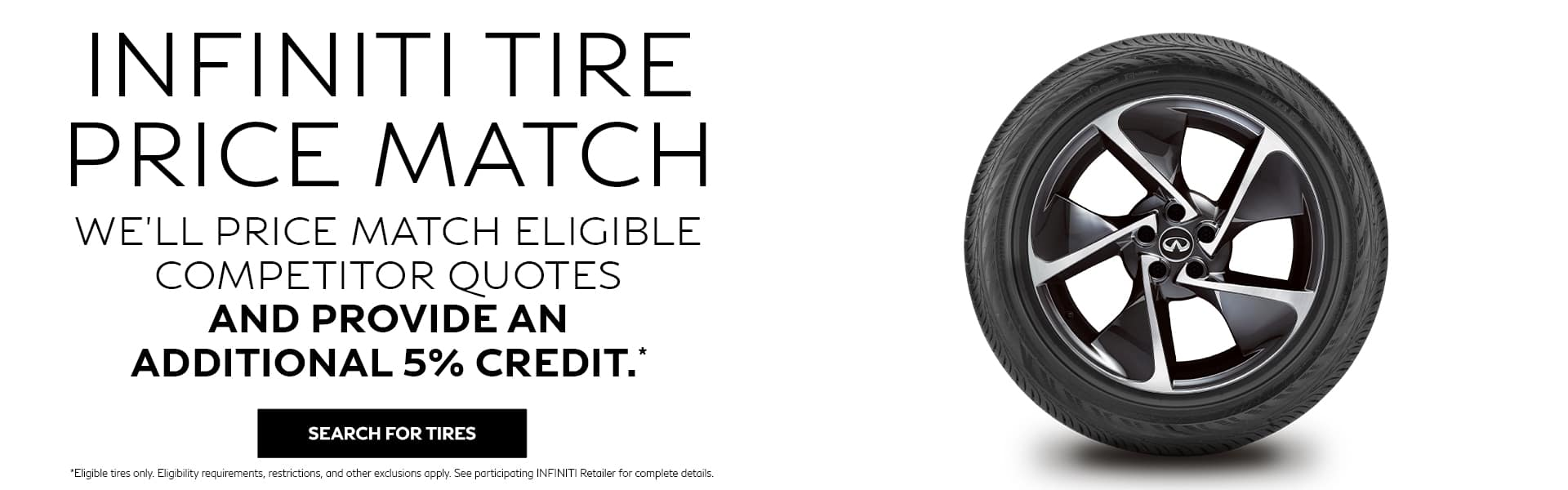INFINITI Tire Price Match - We'll Price Match Eligible Competitor Quotes and Provide an Additional 5% Credit