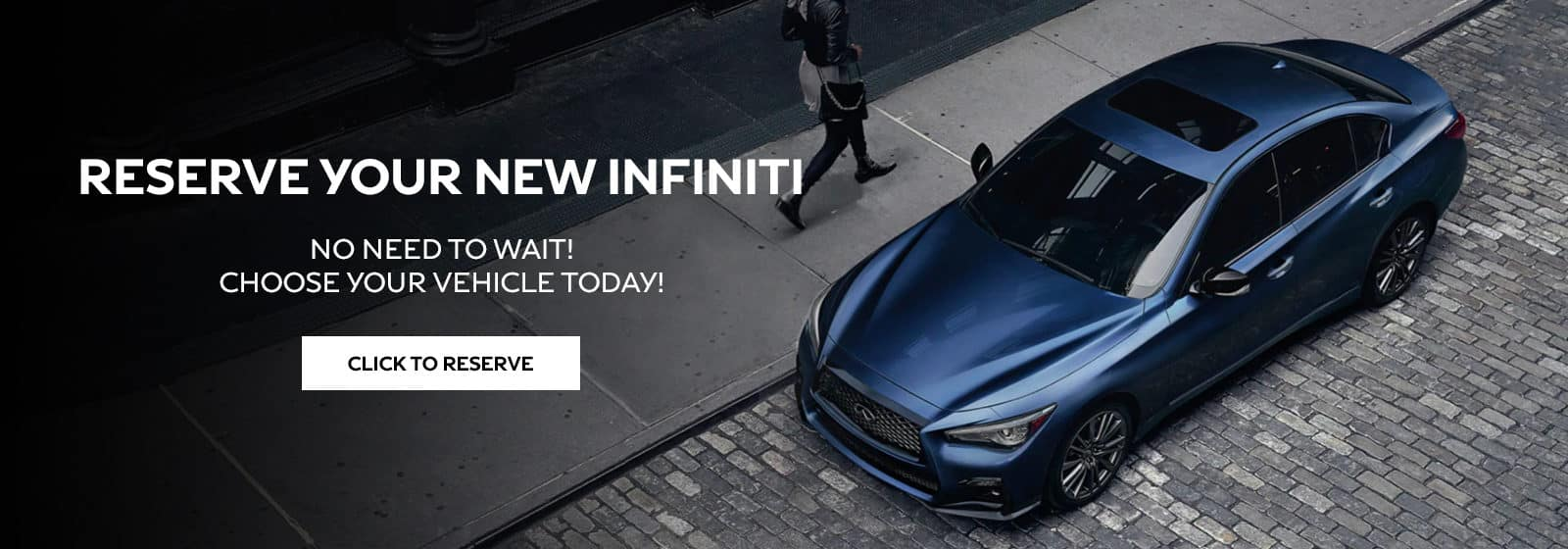 Reserve Your New INFINITI! Choose Your Vehicle Today!