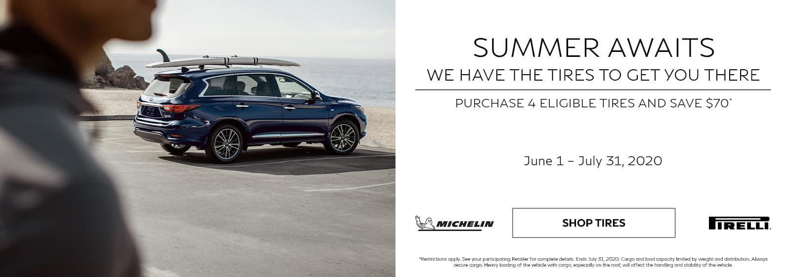 Purchase 4 eligible tires and save $70. See retailer for complete details. Offer ends 7/31/2020.