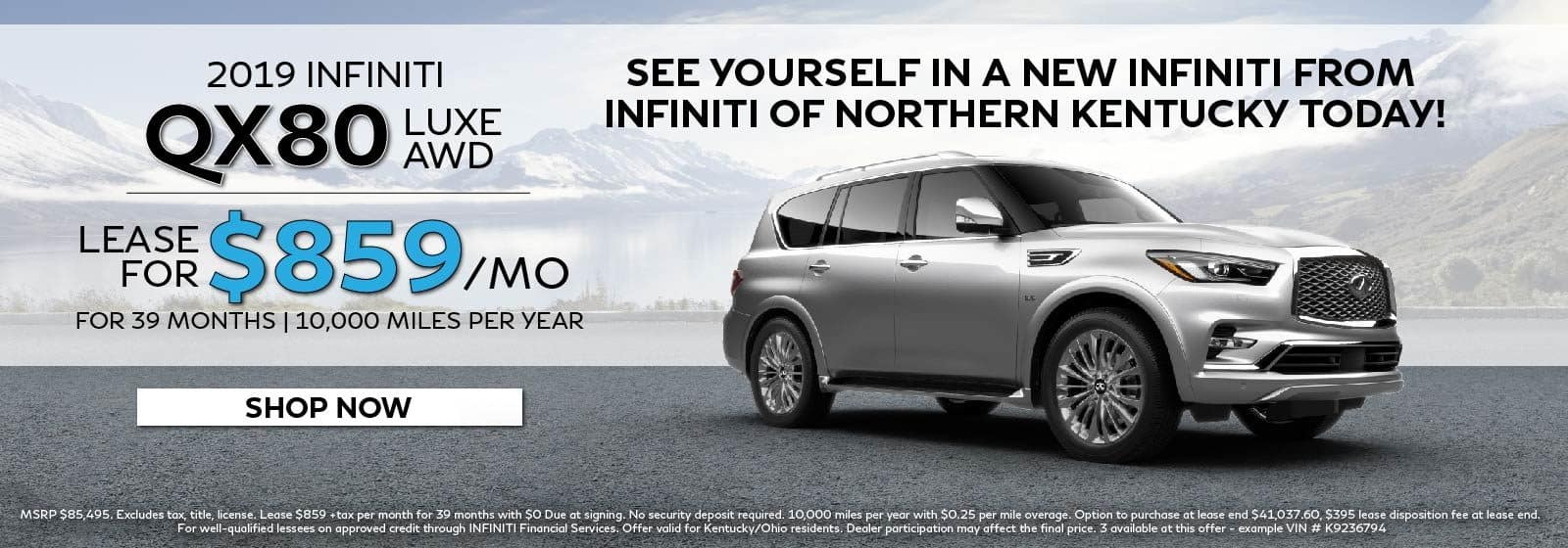 2020 QX80 lease offer. Lease for $859 per month for 39 months and 10,000 miles a year. MSRP $85,495. Restrictions may apply. See retailer for complete details. Offer ends 3/31/2020.