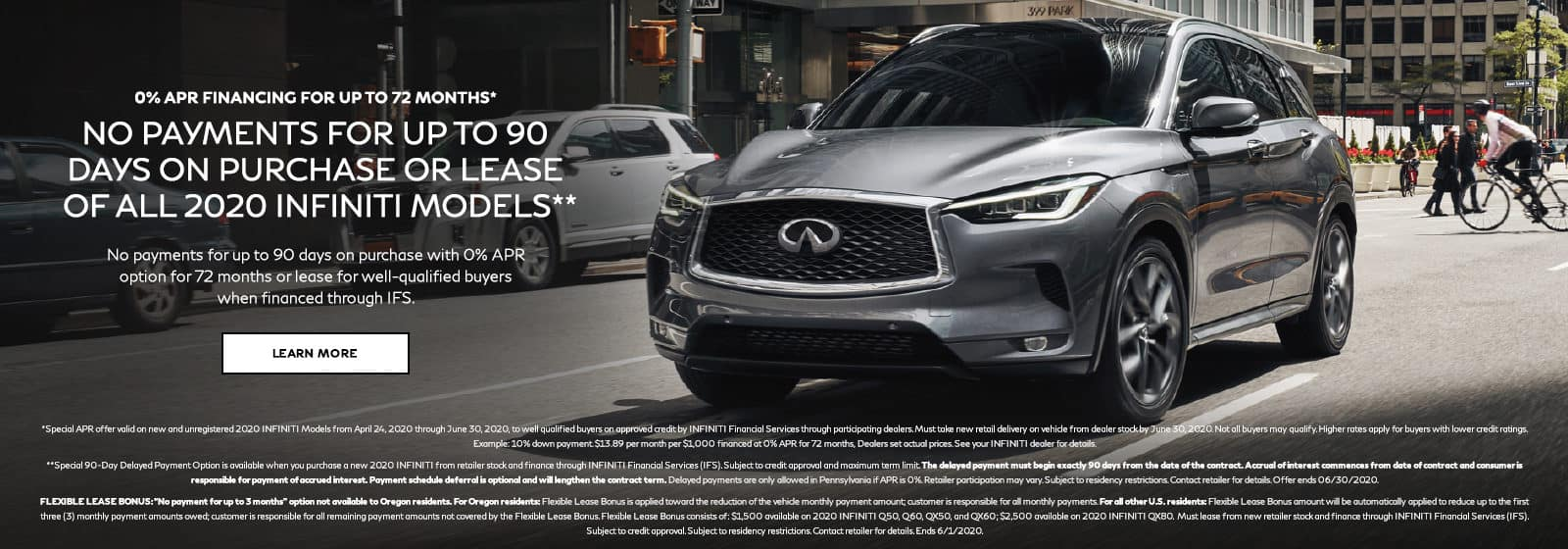 0% APR Financing for 72 months with no payments for 90 days on purchase or lease of all 2020 INFINITI Models. Restrictions may apply. See retailer for complete details. Image of a 2020 QX50 driving down a busy street