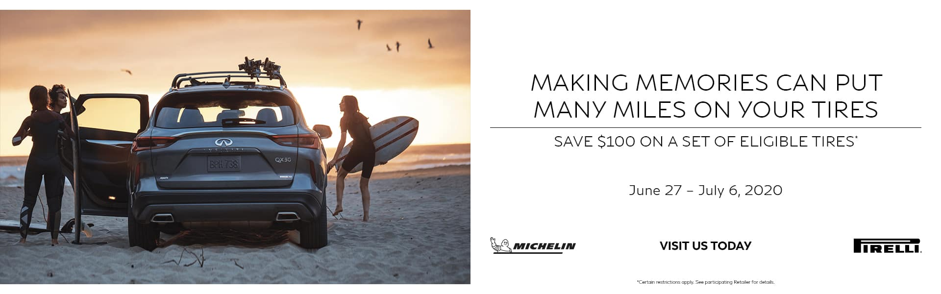 Making memories can put many miles on your tires. Save $100 on a set of eligible tires. Offer ends 7/6/2020. See service team for details.