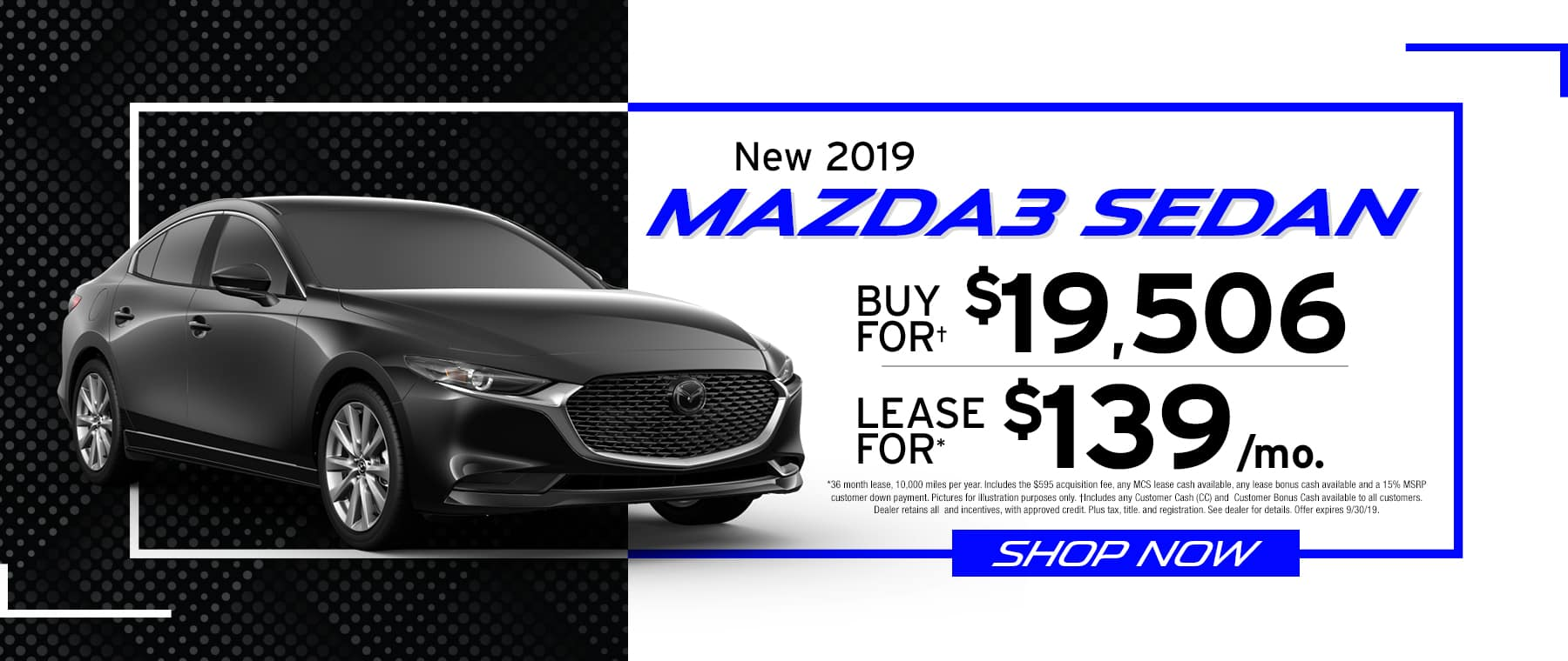 2019 Mazda3 Sedan	$139 Per Month OR Buy For $19,506