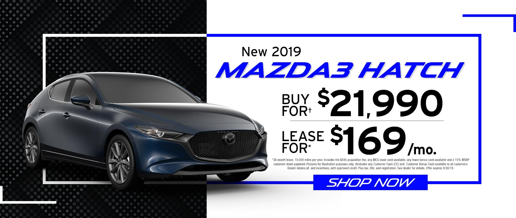 2019 Mazda3 Hatch	$169 Per Month OR Buy For $21990