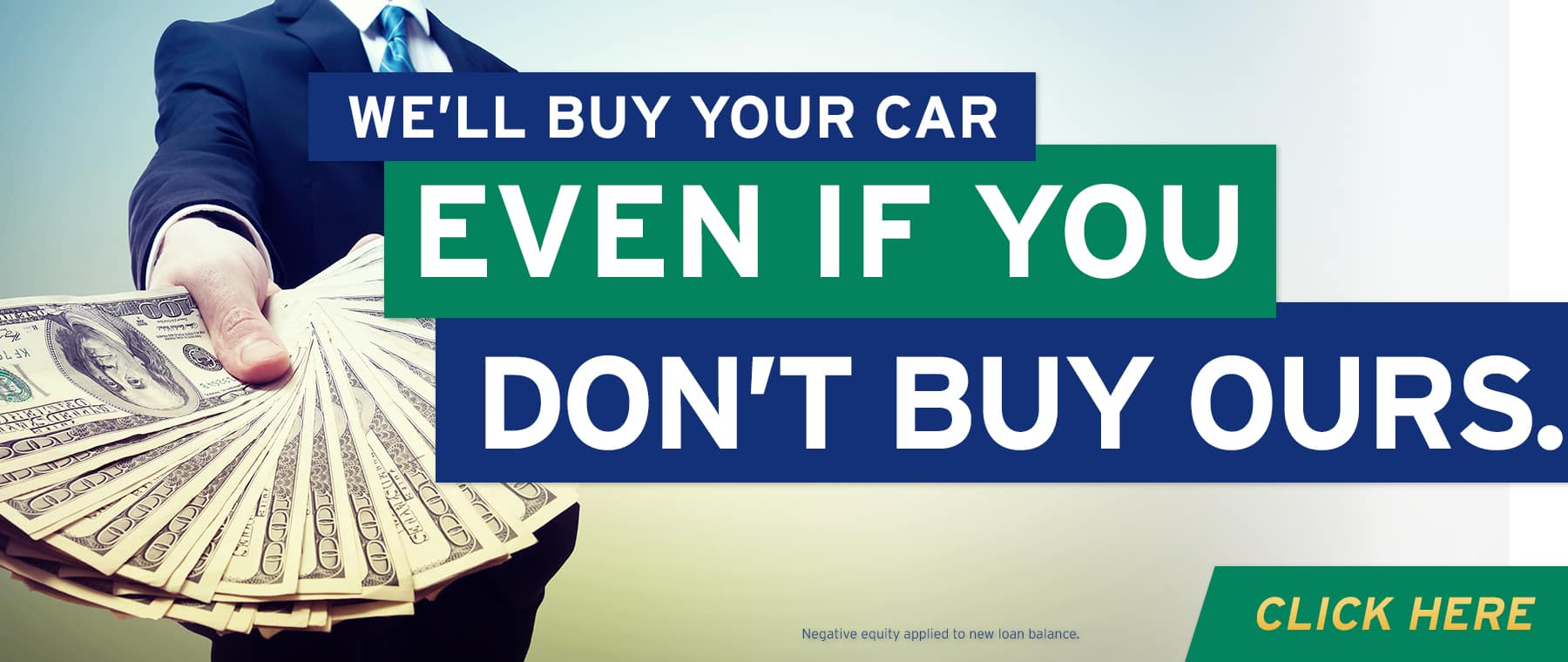 WE'LL BUY YOUR CAR EVEN IF YOU DON'T BUY FROM US