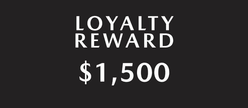 $1,500 Loyalty Reward