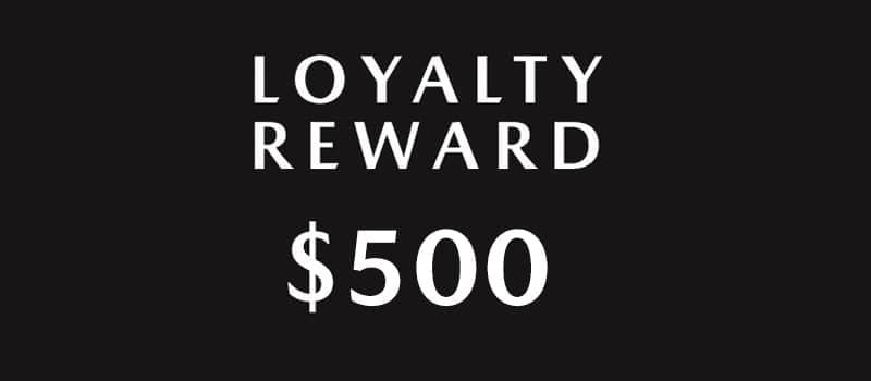 $500 LOYALTY REWARD