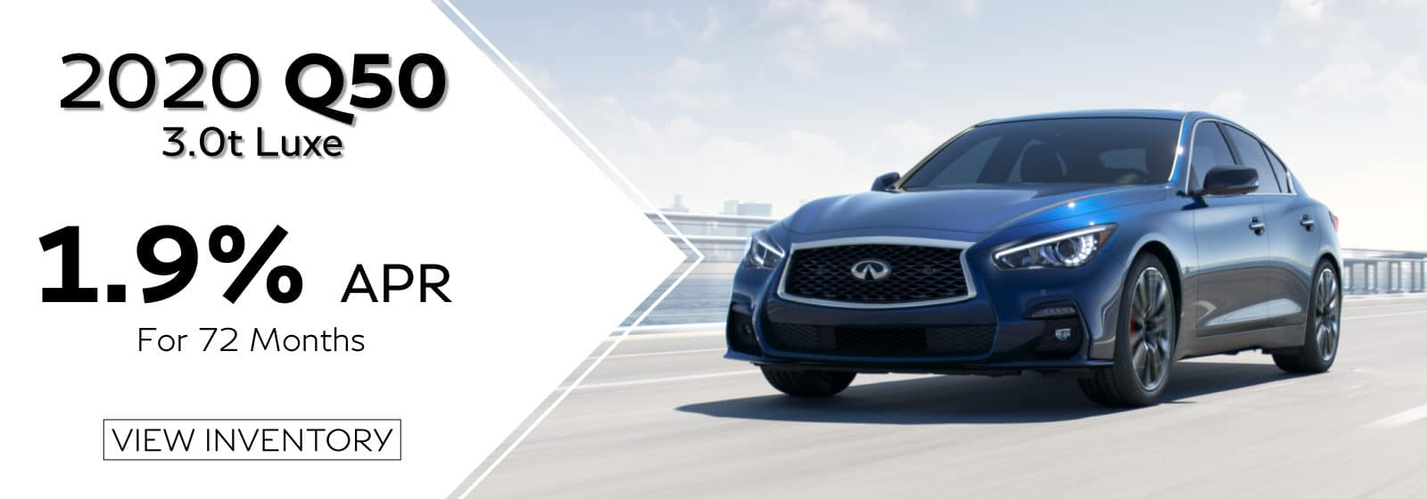 2020 Q50 3.0T LUXE. 1.9% APR for 72 months with View Inventory Button