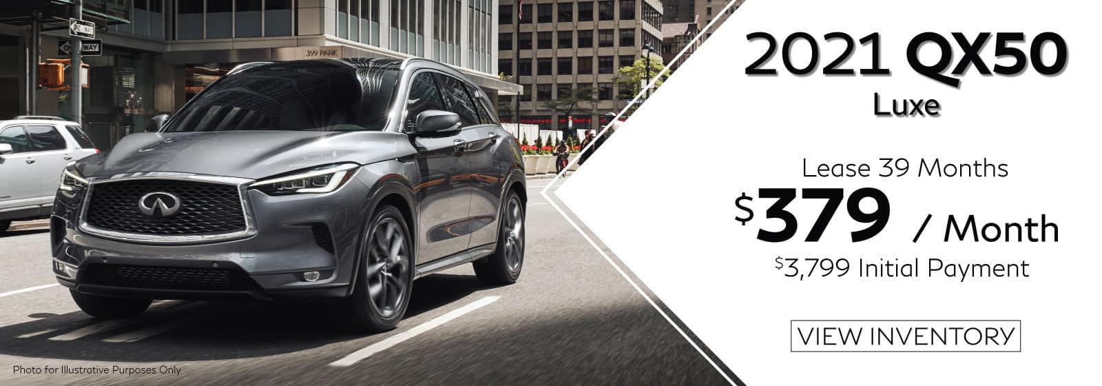 VIN 3PCAJ5BA1MF101933. Well-qualified lessees lease a new 2021 QX50 LUXE in retailer stock for $379/Month for 39 months. $3,799 initial payment excludes taxes, title, and license. $3,799 due at lease signing (includes down payment). Offer valid only when financed through INFINITI Financial Services. Subject to residency restrictions. $42,625 MSRP includes destination and handling charge. Net capitalized cost of $34,492 includes a $700 non-refundable acquisition fee. Retailer contribution may affect actual price set by retailer. Monthly payments total $14,781 at lease end, purchase for $23,444, plus purchase option fee up to $300 (except KS & WI), plus tax, or pay excess wear & use plus $0.25 per mile for mileage over 10,000 miles per year. Disposition fee due at lease end. No security deposit required. Must take delivery from new retailer stock. Ends 06/01/2021