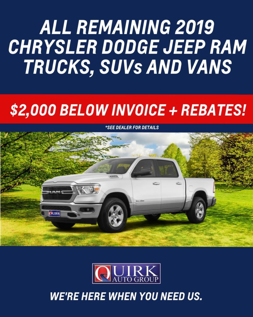ALL REMAINING 2019 CHRYSLER, DODGE, JEEP & RAM TRUCKS, SUVs AND VANS $2,000 BELOW INVOICE + REBATES!