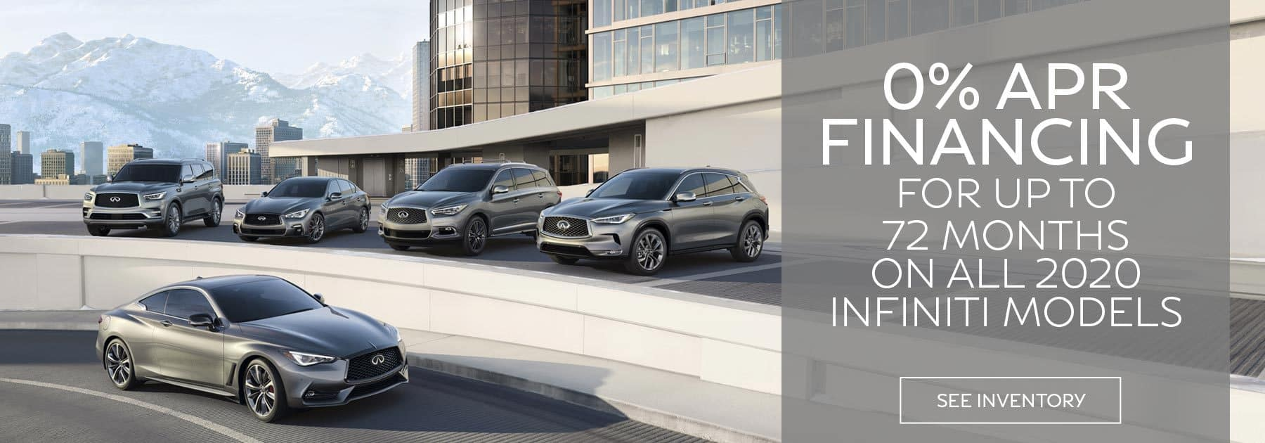 0% APR Financing for up to 72 months on all 2020 INFINITI models