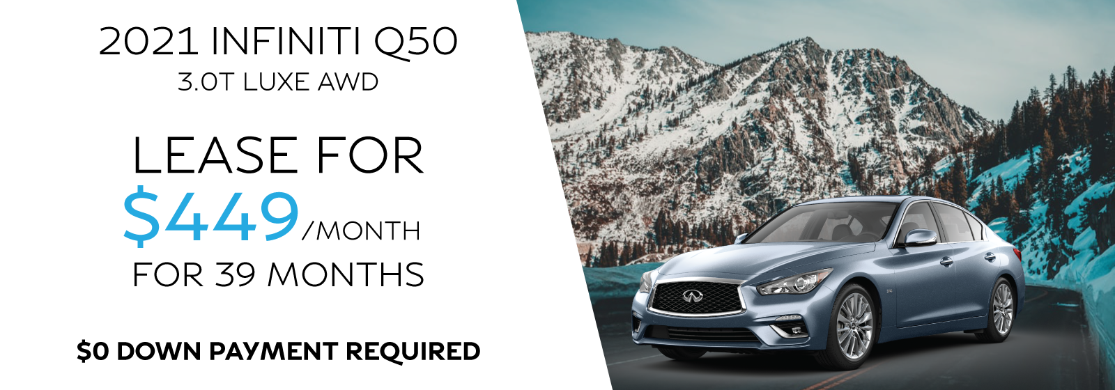 2021 INFINITI Q50 3.0t Luxe AWD Lease for $449/Month for 39 Months. Click to view inventory.