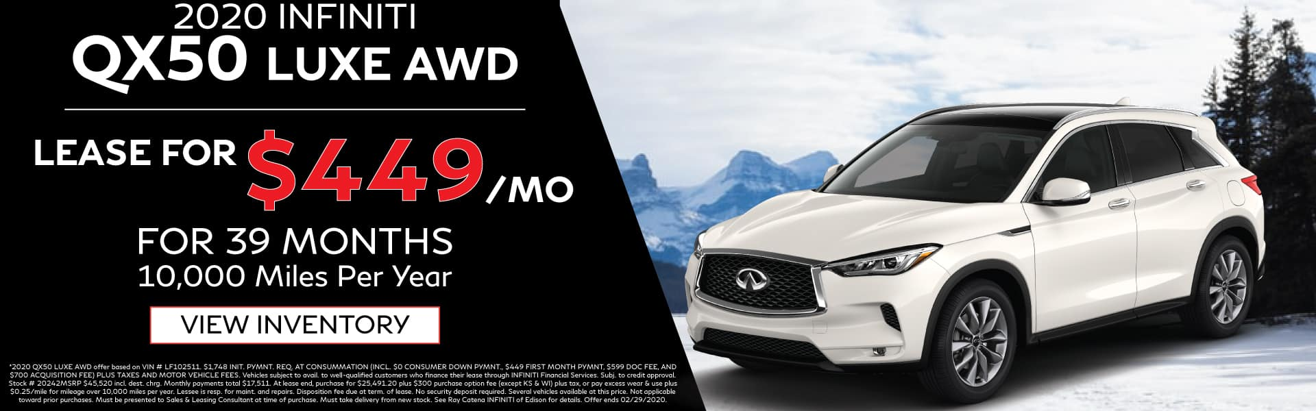 2020 INFINITI QX50 Luxe AWD. Lease for $449 a month for 39 months. 10,000 miles per year. See retailer for complete details. Image is of a 2020 QX50 on the snow next to a mountainside.