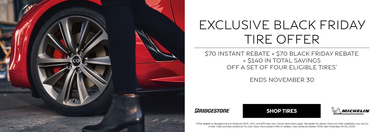 $70 Instant Rebate + $70 Black Friday Rebate = $140 in Total Savings Off a Set of Four Eligible Tires. Ends November 30, 2020.