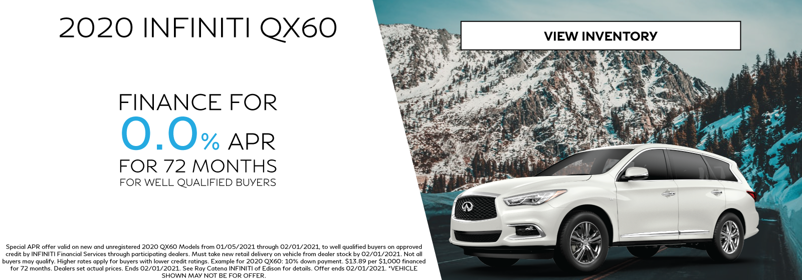 2020 INFINITI QX60 Finance Offer. Finance for 0.0% APR for 72 months for well-qualified buyers. Click to view inventory.