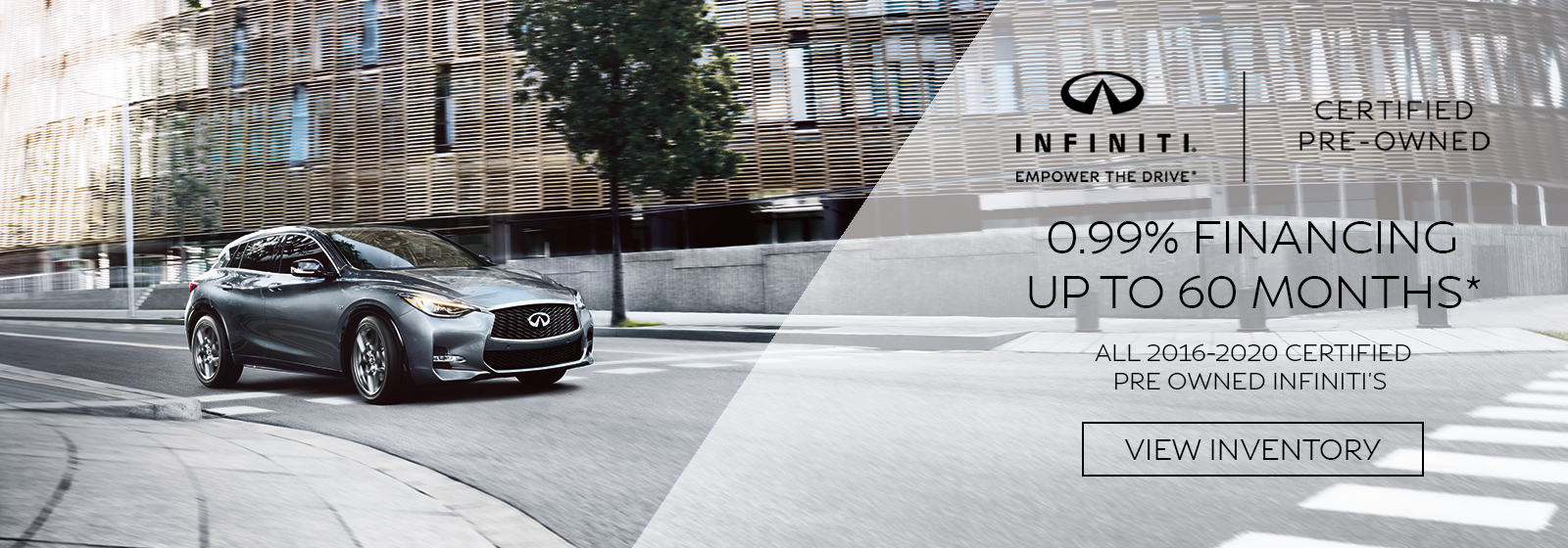 0.99% APR Financing up to 60 months on all 2016-2020 CPO INFINITI's