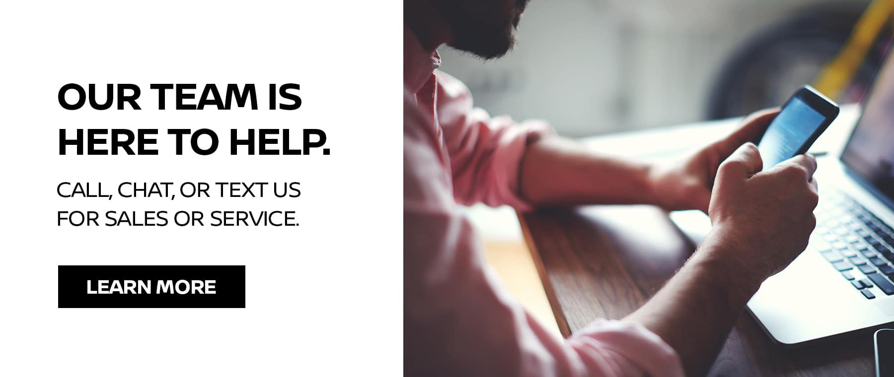 Our team is here to help. Call, text, or chat us