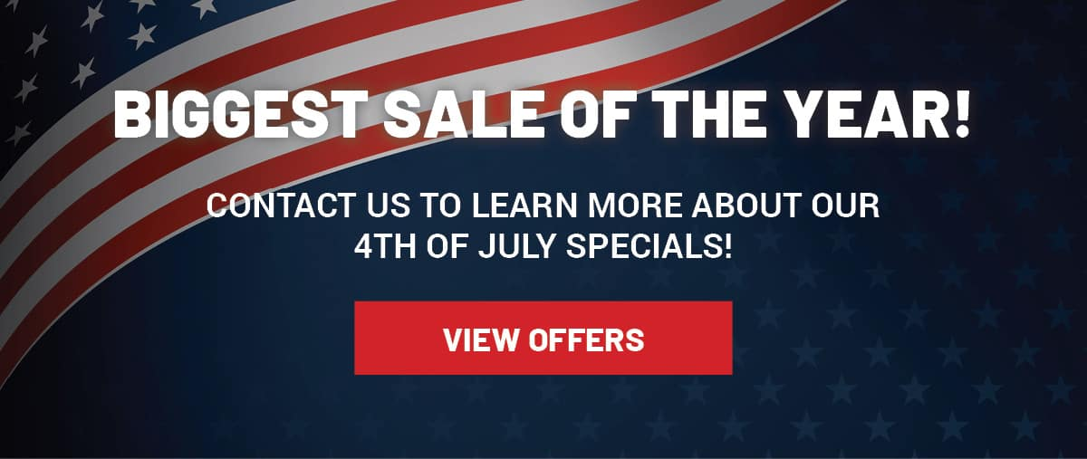 Biggest sale of the year! Check out our 4th of July Specials!