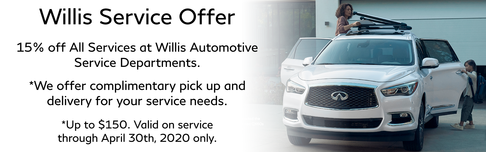 Willis Service Offer. 15% off All Services at Willis Automotive Service Departments. *We offer complimentary pick up and delivery for your service needs. *Up to $150. Valid on service  through April 30th, 2020 only.