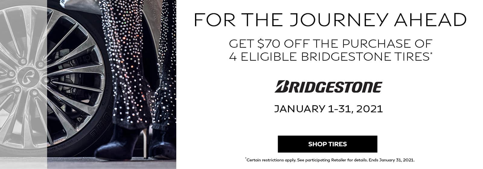 For the journey ahead. Get $70 off the purchase of 4 eligible Bridgestone tires. Click to shop tires.